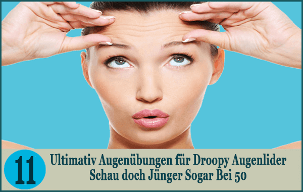 Ultimativ Augenübungen für Droopy Augenlider Schau doch Jünger Sogar Bei 50