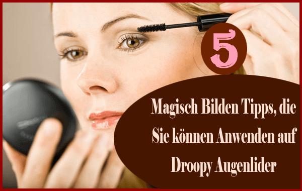 Magisch Bilden Tipps, die Sie können Anwenden auf Droopy Augenlider