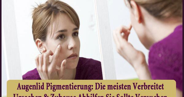 Augenlid Pigmentierung - Die meisten Verbreitet Ursachen & Zuhause Abhilfen Sie Sollte Versuchen