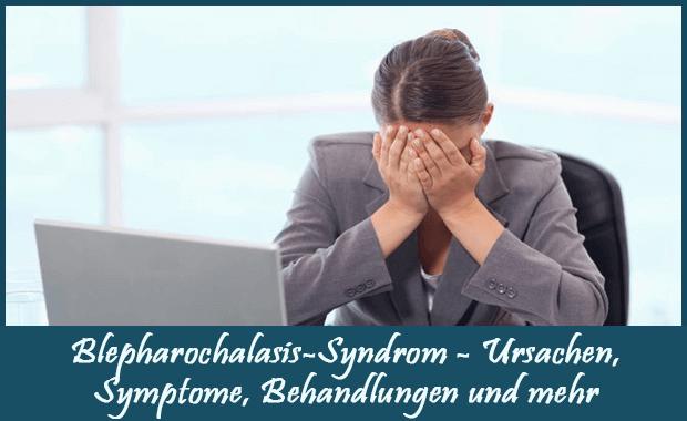 Blepharochalasis-Syndrom - Ursachen, Symptome, Behandlungen und mehr